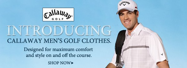 CALLAWAY GOLF. INTRODUCING CALLWAY MEN'S GOLF CLOTHES. Designed for maximum comfort and style on and off the course. SHOP NOW.