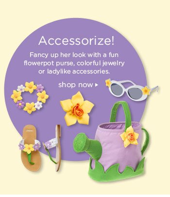 Accessorize! Fancy up her look with a fun flowerpot purse, colorful jewelry or ladylike accessories. Shop now.
