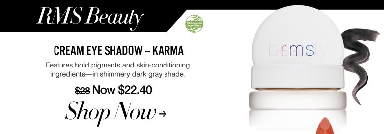 100% Natural Ingredients RMS Beauty Cream Eye Shadow – Karma Features bold pigments and skin-conditioning ingredients—in shimmery dark gray shade. $28 Shop Now>>