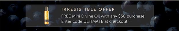 IRRESISTIBLE OFFER: FREE Mini Divine Oil with any $50 purchase | Enter code: ULTIMATE at checkout*