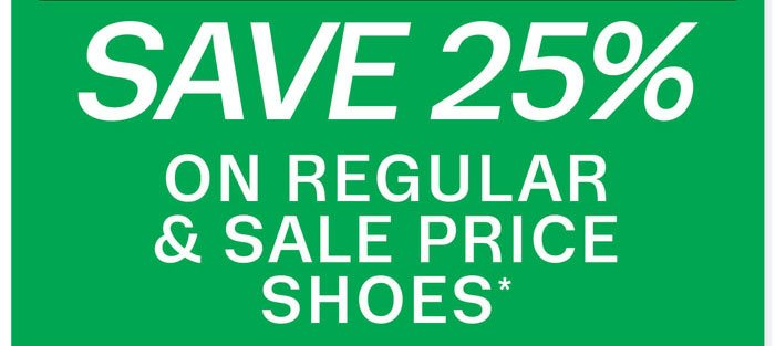 Save 25% on regular & sale price shoes