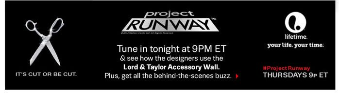Project RUNWAY. Find out the winner of last night's challenge. Shop the looks from the Lord & Taylor Accessory Wall.