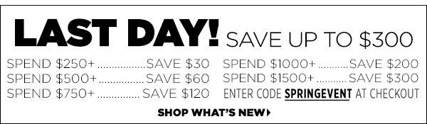 SAVE Up to $300 with our Pre-Spring Shopping Event. Shop Now  >>