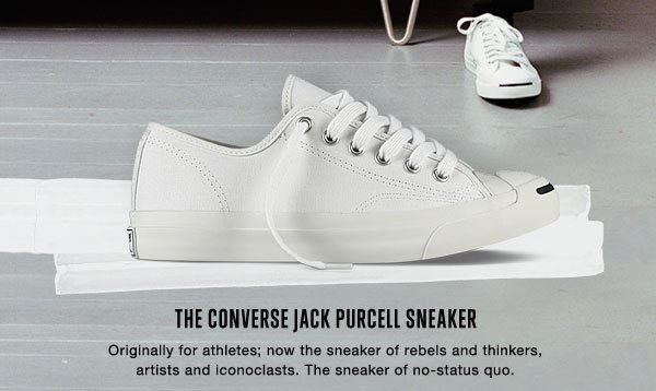 THE CONVERSE JACK PURCELL SNEAKER | Originally for athletes; now the sneaker of rebels and thinkers, artists and iconoclasts. The sneaker of no-status quo.