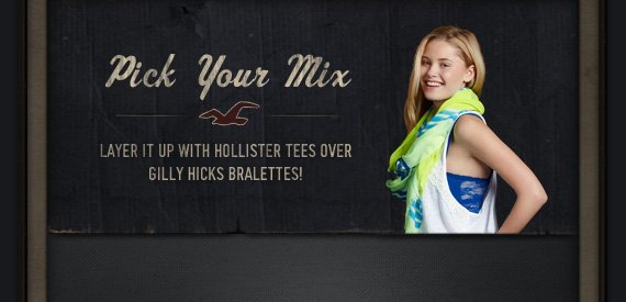 PICK YOUR MIX. LAYER IT UP WITH HOLLISTER TEES OVER GILLY HICKS BRALETTES!