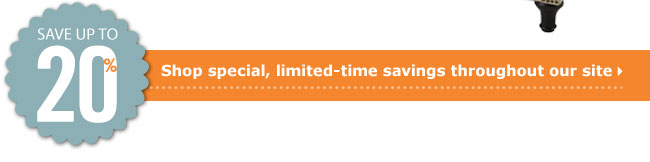 Save up to 20%. Shop special, limited-time savings throughout our site