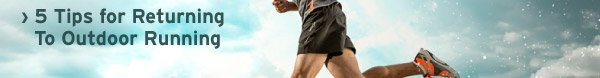 5 Tips for Returning to Outdoor Running