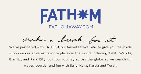 It's not a destination, it's your journey. We've partnered with FATHOM, our favorite travel site, to give you the inside scoop on our athletes' favorite places in the world. Learn More.