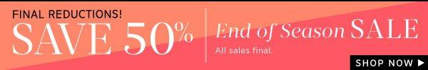 Save 50% - End of Season SALE