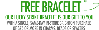 Free* Bracelet with a single, same-day in-store Brighton purchase of $75 or more in charms, beads or spacers