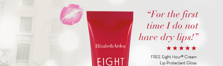 """""""For the first time I do not have a dry lips!"""" FREE Eight Hour® Cream Lip Protectant Gloss."""