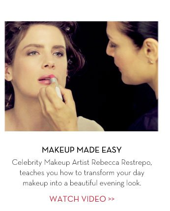 MAKEUP MADE EASY. Celebrity Makeup Artist Rebecca Restrepo, teaches you how to transform your day makeup into a beautiful evening look. WATCH VIDEO.