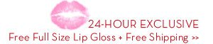 24-HOUR EXCLUSIVE Free Full Size Lip Gloss + Free Shipping.