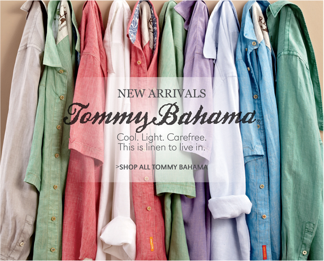 TOMMY BAHAMA | NEW ARRIVALS | COOL. LIGHT. CAREFREE. THIS IS LINEN TO LIVE IN. | SHOP ALL TOMMY BAHAMA