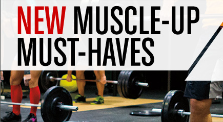 NEW MUSCLE-UP MUST-HAVES