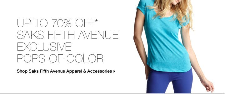Up to 70% Off* Saks Fifth Avenue Exclusive Pops Of Color