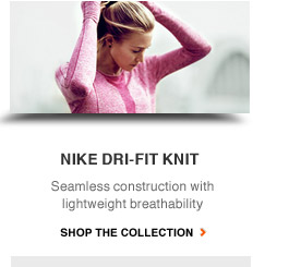 NIKE DRI-FIT KNIT | Seamless construction with lightweight breathability | SHOP THE COLLECTION