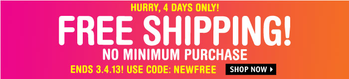 4 DAYS ONLY!! FREE SHIPPING NO  MINIMUM PURCHASE! USE CODE: NEWFREE
