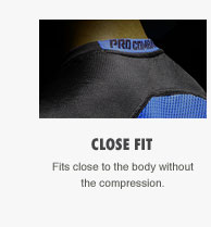 CLOSE FIT | Fits close to the body without the compression.
