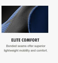 ELITE COMFORT | Bonded seams offer superior lightweight mobility and comfort.