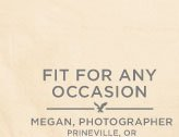 Fit For Any Occasion | Megan, Photographer | Prineville, OR