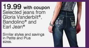 19.99 with coupon Selected jeans from Gloria Vanderbilt®, Bandolino® and Earl Jean® Similar styles and savings in Petite and Plus sizes.