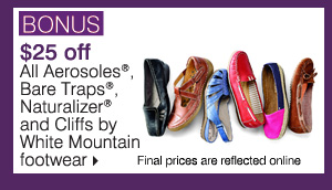 All Aerosoles®,  Bare Traps®, Naturalizer® and Cliffs by White Mountain footwear. Final prices are reflected online. Shop now.