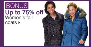 BONUS Up to 75% off  Women's fall coats. Shop now.