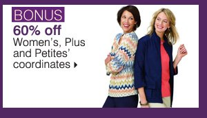 BONUS 60% off Women's, Plus and Petites' coordinates. Shop now.