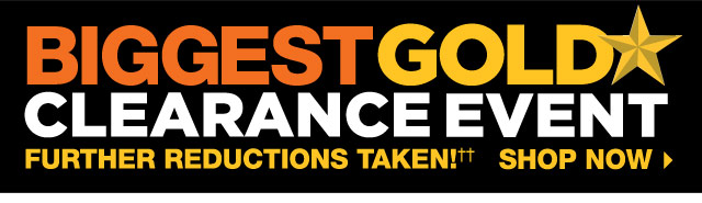 BIGGEST GOLD STAR CLEARANCE EVENT. FURTHER REDUCTIONS TAKEN! SHOP NOW