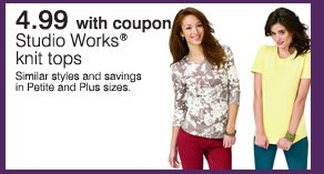 4.99 with coupon Studio Works®  knit tops. Similar styles and savings in Petite and Plus sizes.