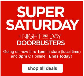 SUPER SATURDAY + NIGHT into DAY DOORBUSTERS | Going on now thru 1pm in store (local time) and 3pm CT online | Ends today! | shop all deals