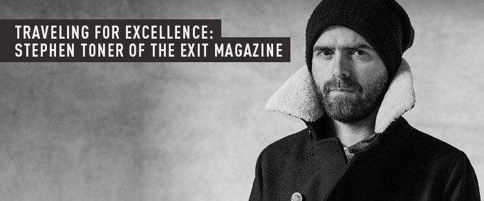 TRAVELING FOR EXCELLENCE: STEPHEN TONER OF THE EXIT MAGAZINE