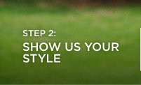 Step 2: Show Us Your Style