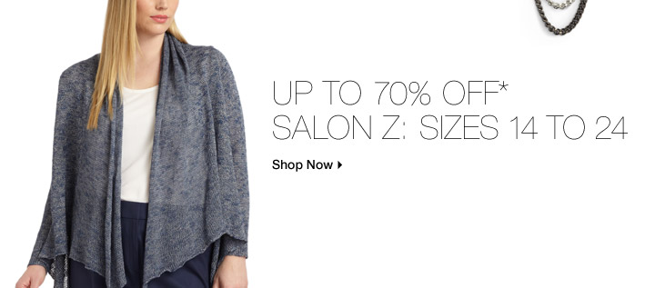 Up to 70% Off* Salon Z: Sizes 14 To 24