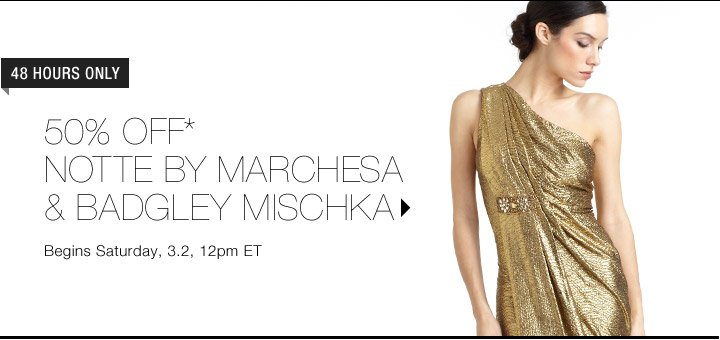 50% Off* Notte By Marchesa & Badgley Mischka...Shop Now