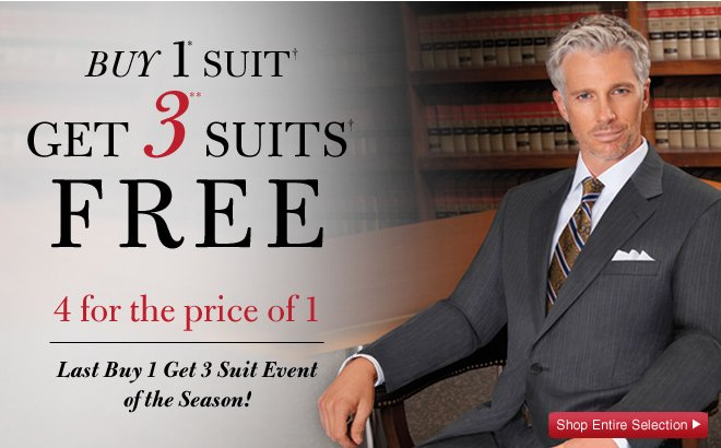 Buy 1* Suit† Get 3** Suits† FREE - 4 for the price of 1