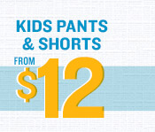 KIDS PANTS & SHORTS FROM $12