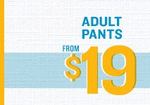 ADULT PANTS FROM $19