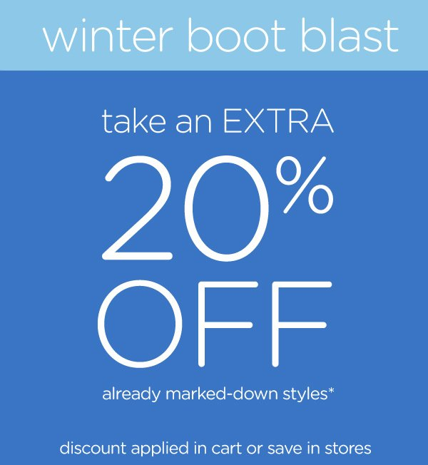 winter boots blast - take an EXTRA 20% Off already marked-down styles* - discount applied in cart or save in stores