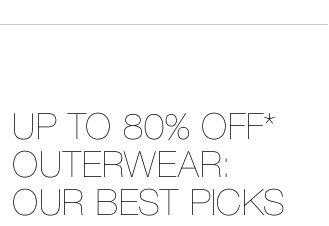 Up to 80% Off* Outerwear: Our Best Picks