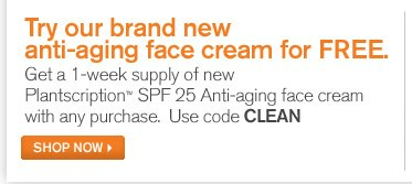 Try our brand new anti aging face cream for FREE Get a 1 week supply of new Plantscription SPF 25 Anti aging face cream with any urchase Use code CLEAN SHOP NOW