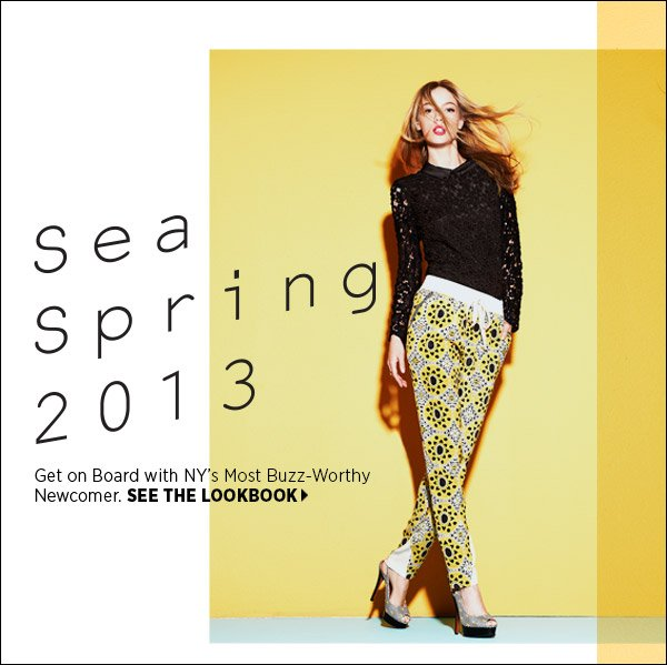 Get on board with New York's most buzz-worthy fashion newcomer: Sea. Shop standouts from the spring 2013 collection in our newest lookbook. Shop Sea 2013 collection >>