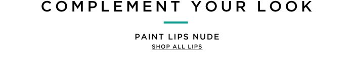 Complement Your Look. Paint lips nude. Shop all lips