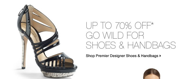 Up to 70% Off* Go Wild For Shoes & Handbags