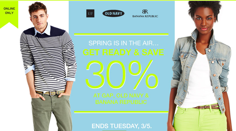 ONLINE ONLY | SPRING IS IN THE AIR... | GET READY & SAVE 30% AT GAP, OLD NAVY & BANANA REPUBLIC | ENDS TUESDAY, 3/5.