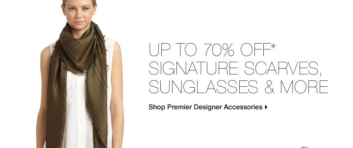 Up to 70% Off* Signature Scarves, Sunglasses & More