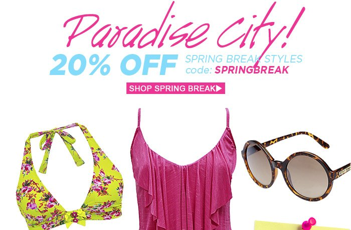 Paradise City! 20% Off Spring Break styles. Use code SPRINGBREAK