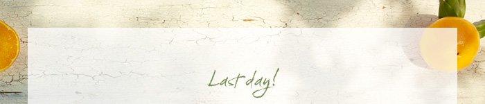 Last Day!
