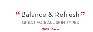 """Balance & Refresh"" GREAT FOR: ALL SKIN TYPES. SHOP NOW."